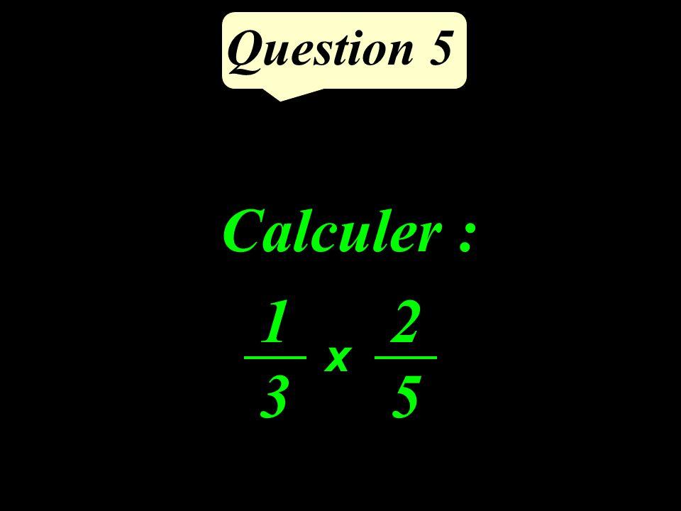 Calculer : Question 5 1313 2525 x