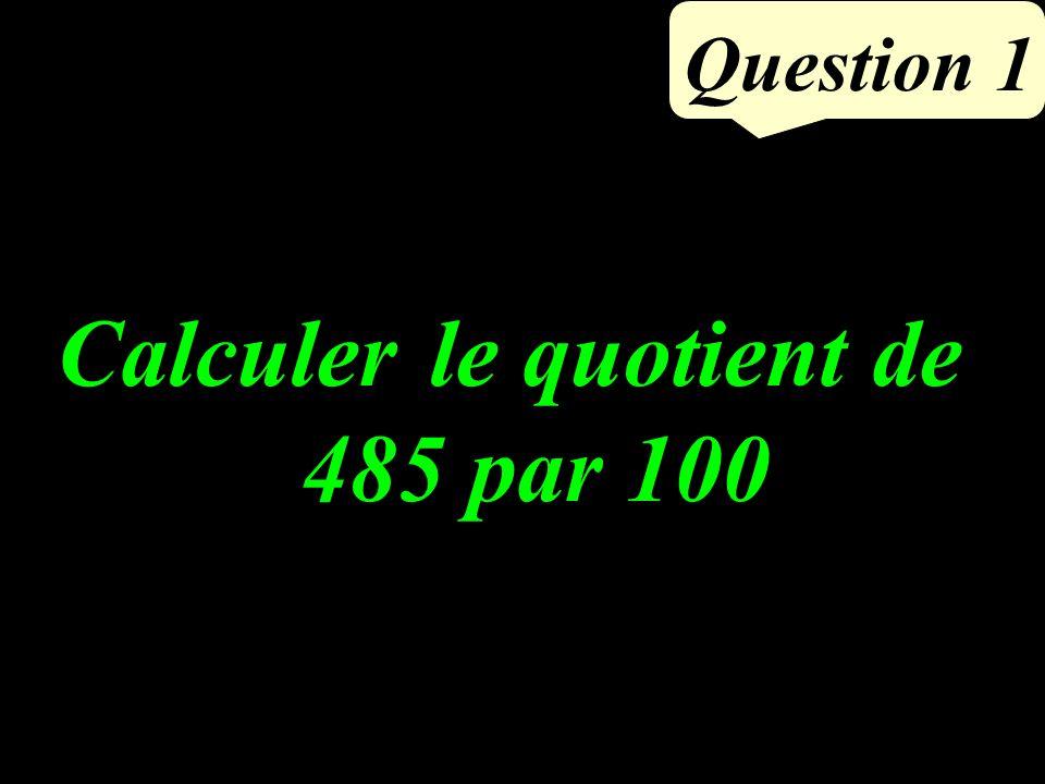 Question 1 Calculer le quotient de 485 par 100