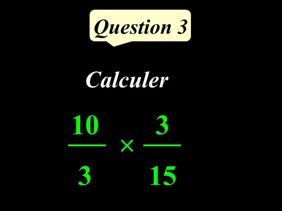 Question 3 10 3 Calculer 3 15