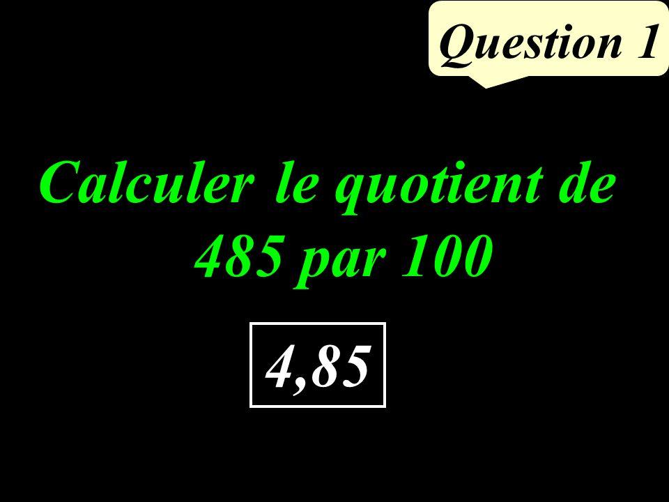 Question 1 4,85 Calculer le quotient de 485 par 100