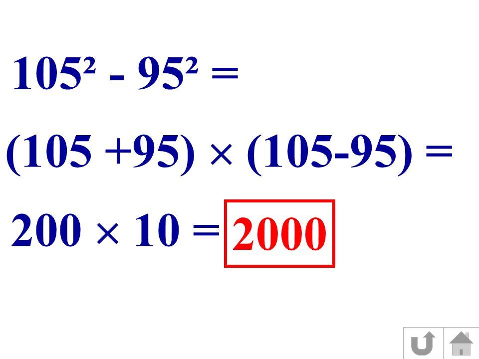 105² - 95² = (105 +95) (105-95) = 200 10 = 2000