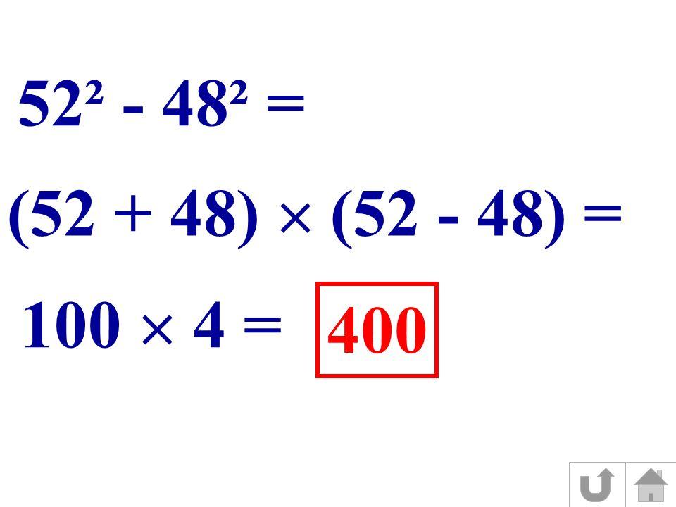 52² - 48² = (52 + 48) (52 - 48) = 100 4 = 400