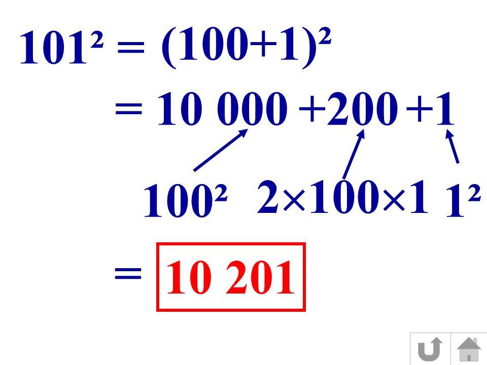 (100+1)² 101² = = 10 000+200+1 100² 2 100 1 1² = 10 201