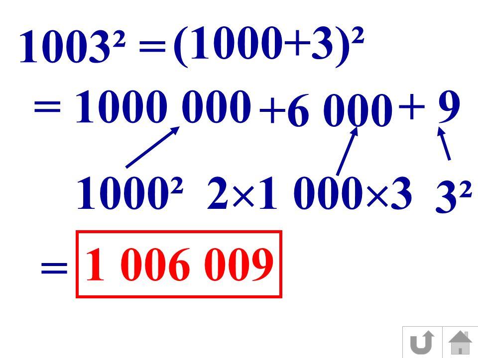 (1000+3)² 1003² = = 1000 000 +6 000 + 9 1000² 2 1 000 3 3² = 1 006 009