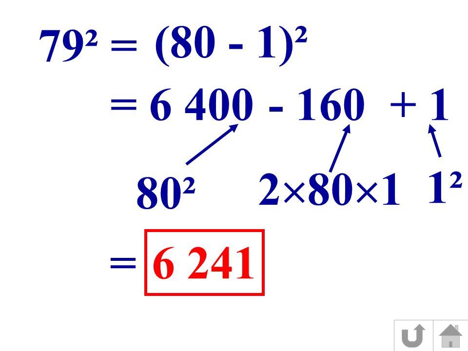 (80 - 1)² 79² = = 6 400- 160+ 1 80² 2 80 1 1² = 6 241