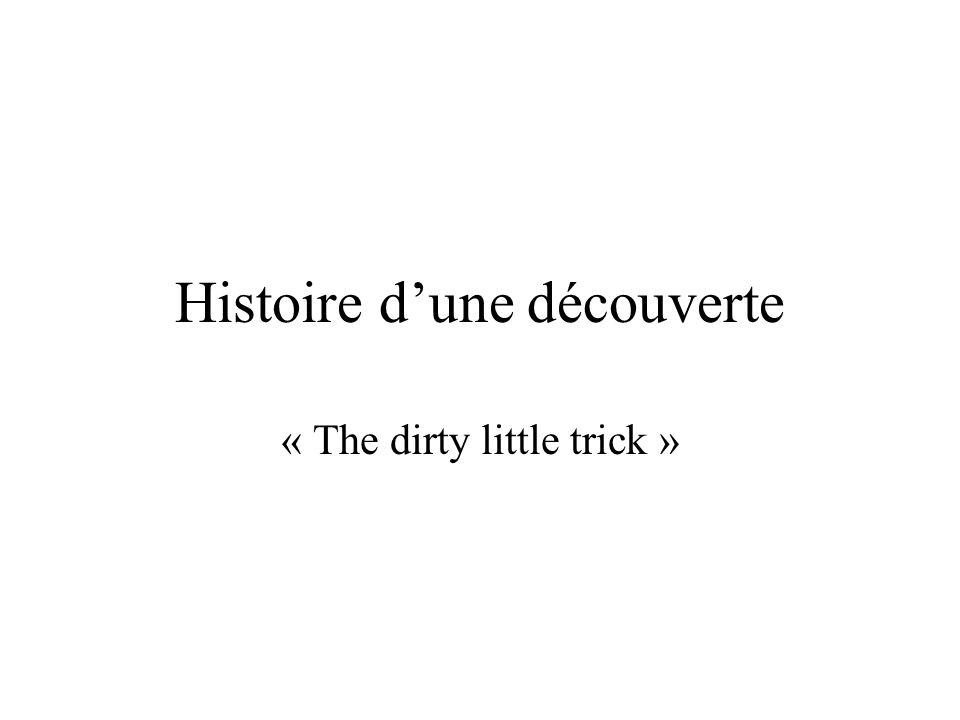 Histoire dune découverte « The dirty little trick »