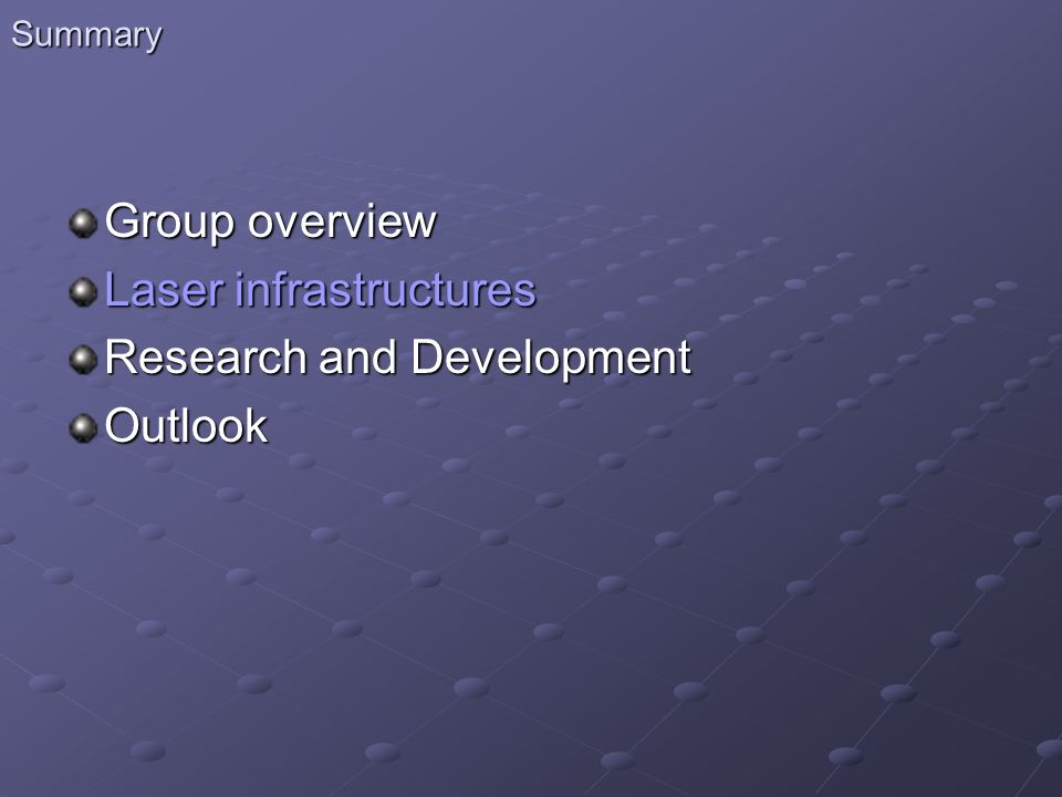 Summary Group overview Laser infrastructures Research and Development Outlook