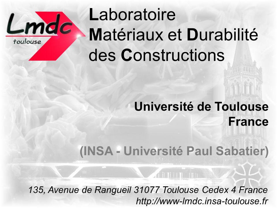 Laboratoire Matériaux et Durabilité des Constructions Université de Toulouse France (INSA - Université Paul Sabatier) 135, Avenue de Rangueil 31077 To