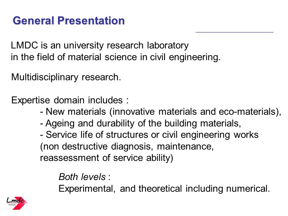 General Presentation _____________________________ LMDC is an university research laboratory in the field of material science in civil engineering. Mu