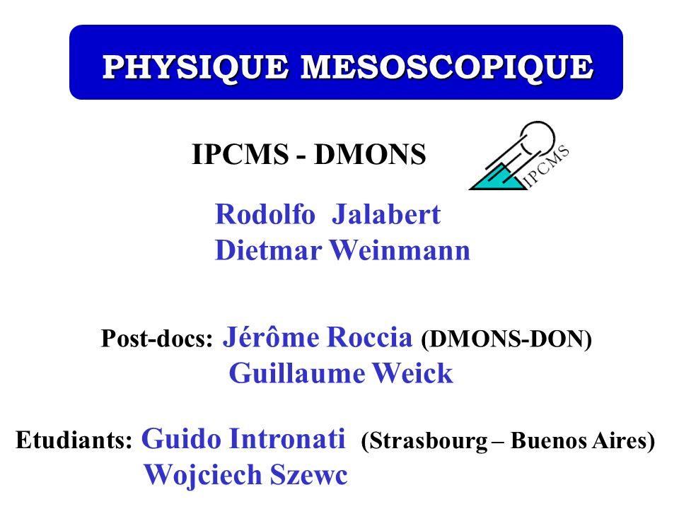 IPCMS - DMONS Post-docs: Jérôme Roccia (DMONS-DON) Guillaume Weick PHYSIQUE MESOSCOPIQUE PHYSIQUE MESOSCOPIQUE Rodolfo Jalabert Dietmar Weinmann Etudi