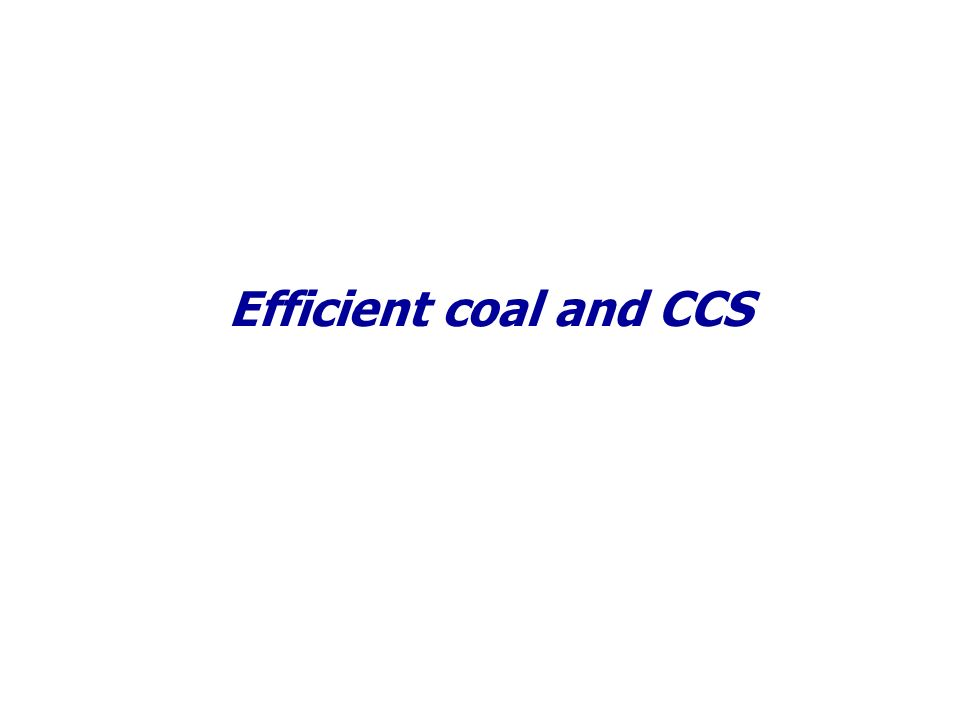 Efficient coal and CCS