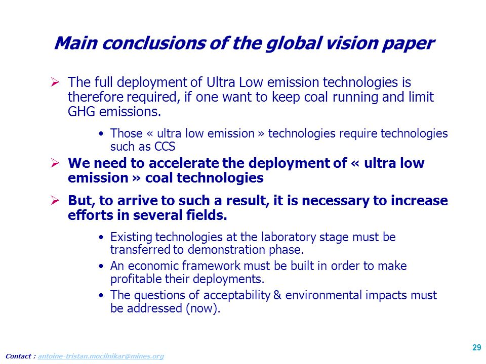 Contact : antoine-tristan.mocilnikar@mines.organtoine-tristan.mocilnikar@mines.org 29 Main conclusions of the global vision paper The full deployment of Ultra Low emission technologies is therefore required, if one want to keep coal running and limit GHG emissions.
