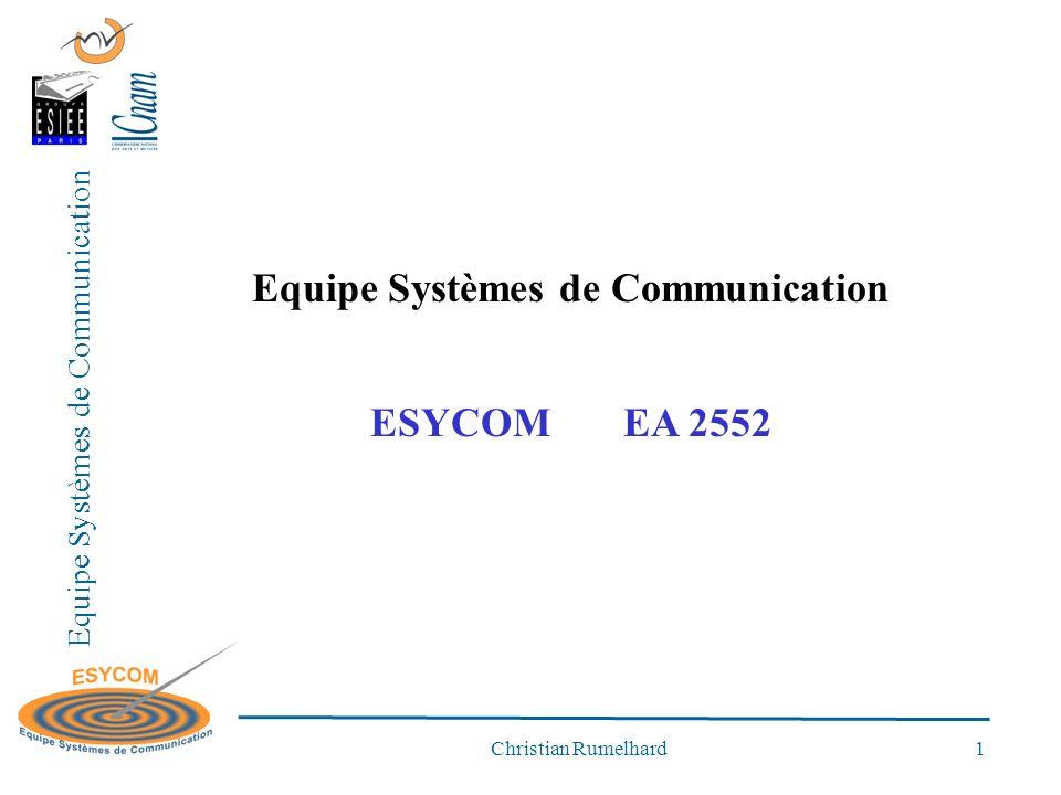Equipe Systèmes de Communication Christian Rumelhard 1 Equipe Systèmes de Communication ESYCOM EA 2552