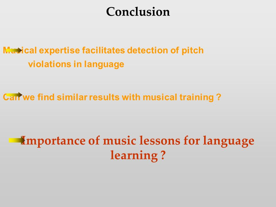 Conclusion Musical expertise facilitates detection of pitch violations in language Can we find similar results with musical training .