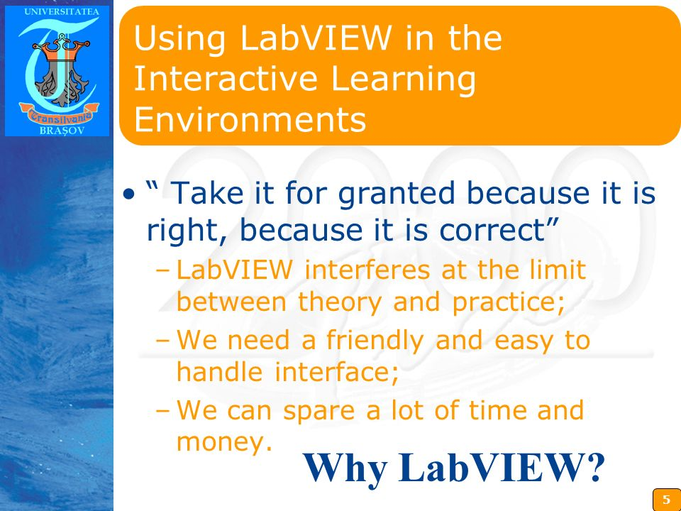 5 Insérez ici votre logo Why LabVIEW? Using LabVIEW in the Interactive Learning Environments Take it for granted because it is right, because it is co