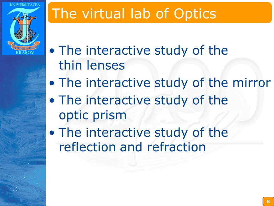 8 Insérez ici votre logo The virtual lab of Optics The interactive study of the thin lenses The interactive study of the mirror The interactive study of the optic prism The interactive study of the reflection and refraction