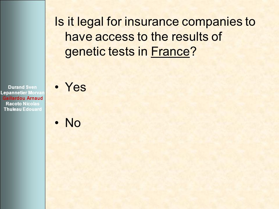 Is it legal for insurance companies to have access to the results of genetic tests in France? Yes No Durand Sven Lepannetier Morvan Gaillardou Arnaud