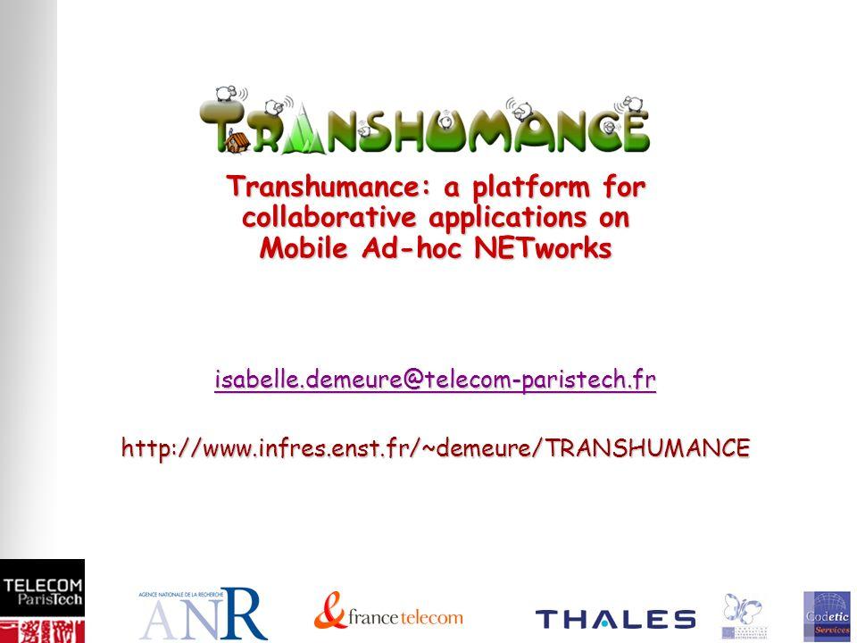 Revue finale – 18 mars 2008 Transhumance: a platform for collaborative applications on Mobile Ad-hoc NETworks isabelle.demeure@telecom-paristech.fr http://www.infres.enst.fr/~demeure/TRANSHUMANCE