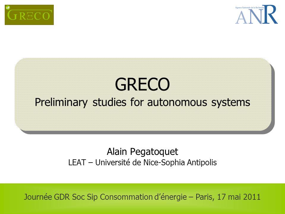 Journée GDR Soc Sip Consommation dénergie – Paris, 17 mai 2011 GRECO Preliminary studies for autonomous systems Alain Pegatoquet LEAT – Université de