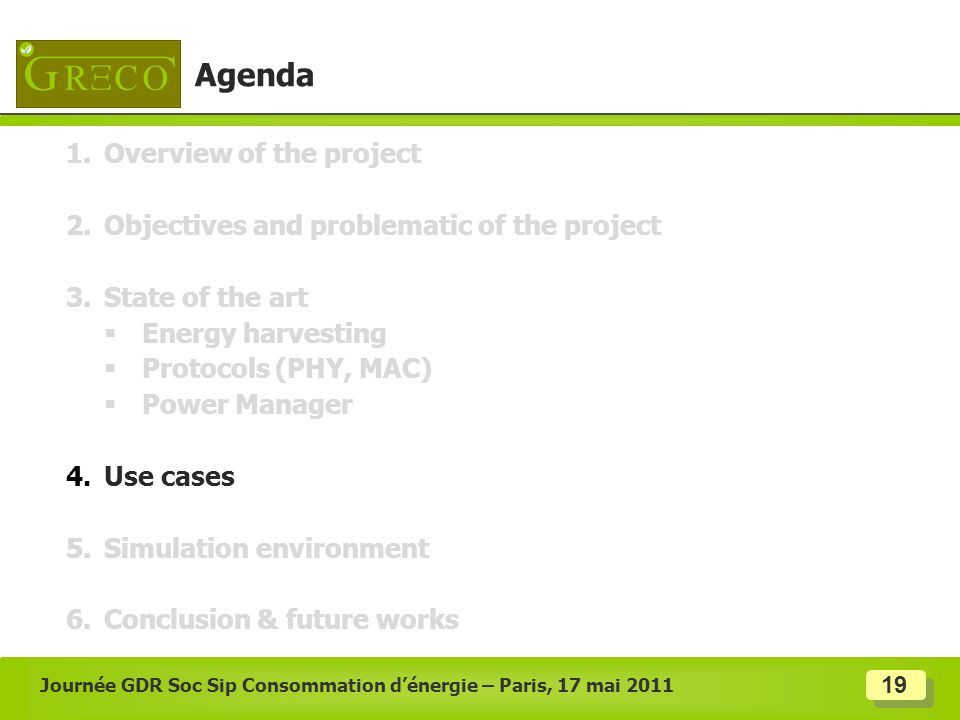19 Journée GDR Soc Sip Consommation dénergie – Paris, 17 mai 2011 Agenda 1.Overview of the project 2.Objectives and problematic of the project 3.State