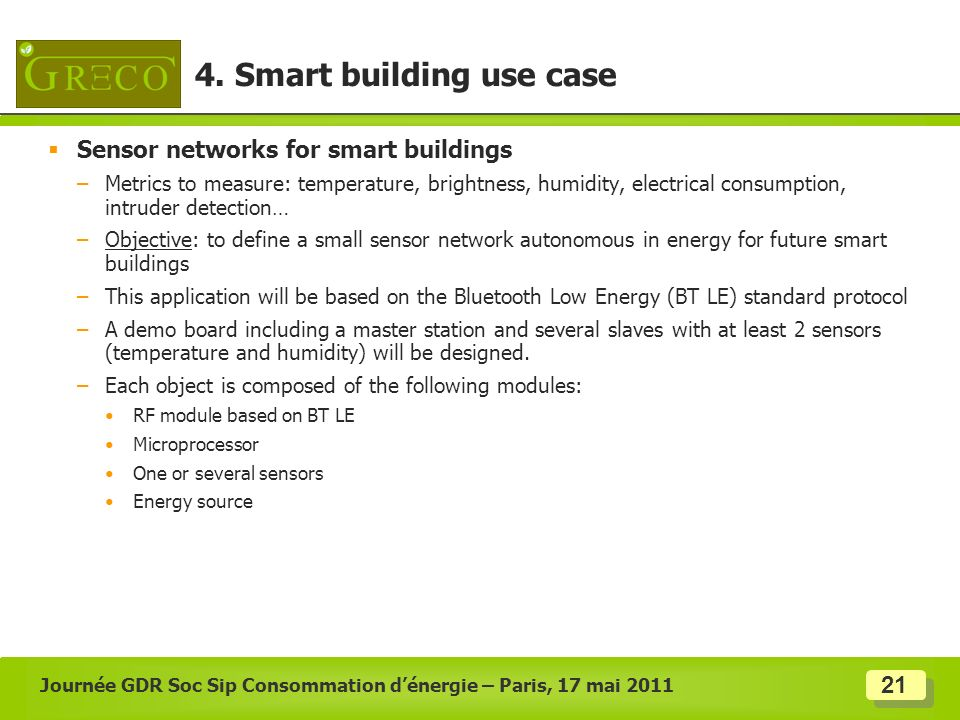 21 Sensor networks for smart buildings –Metrics to measure: temperature, brightness, humidity, electrical consumption, intruder detection… –Objective: