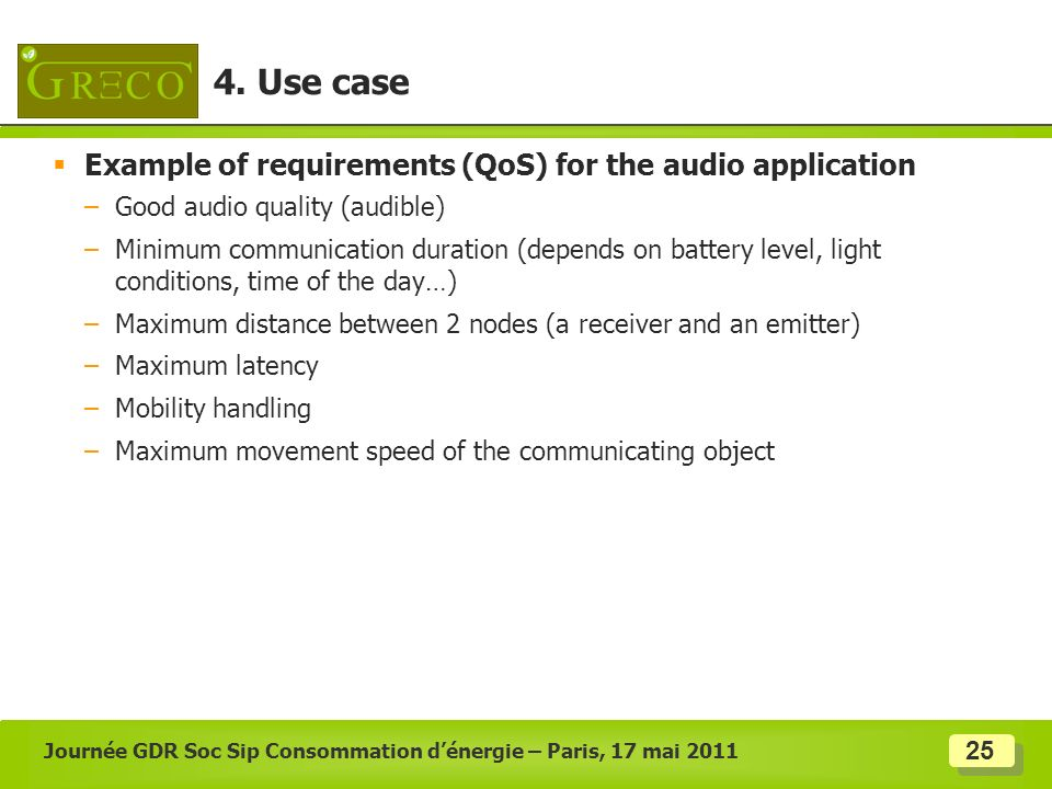 25 Example of requirements (QoS) for the audio application –Good audio quality (audible) –Minimum communication duration (depends on battery level, li