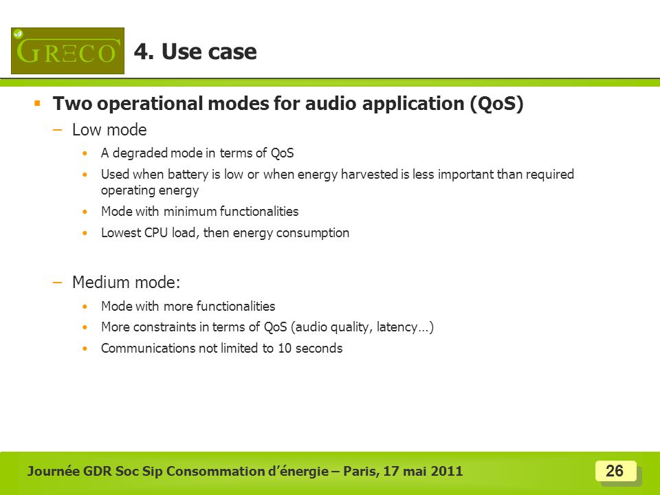 26 Two operational modes for audio application (QoS) –Low mode A degraded mode in terms of QoS Used when battery is low or when energy harvested is le