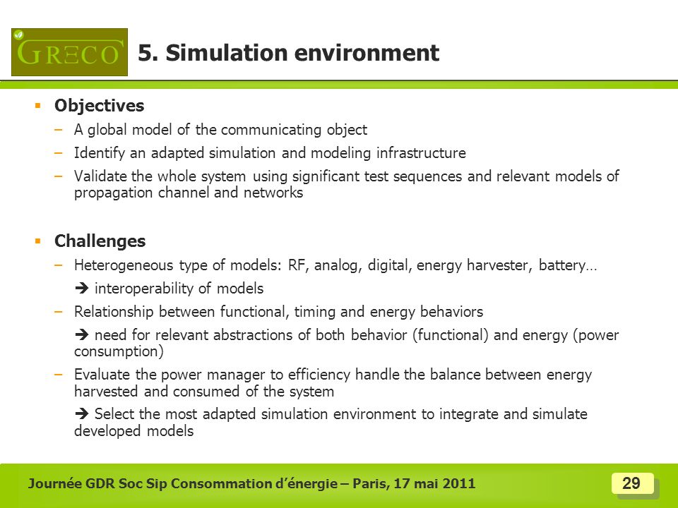 29 Objectives –A global model of the communicating object –Identify an adapted simulation and modeling infrastructure –Validate the whole system using