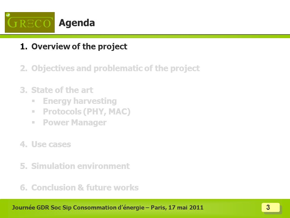3 Journée GDR Soc Sip Consommation dénergie – Paris, 17 mai 2011 Agenda 1.Overview of the project 2.Objectives and problematic of the project 3.State