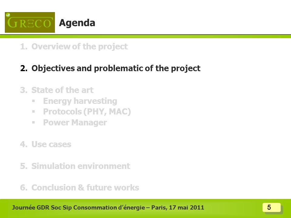5 Agenda 1.Overview of the project 2.Objectives and problematic of the project 3.State of the art Energy harvesting Protocols (PHY, MAC) Power Manager