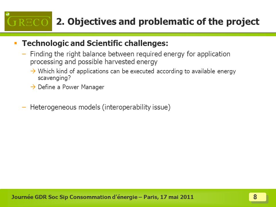 8 Technologic and Scientific challenges: –Finding the right balance between required energy for application processing and possible harvested energy W