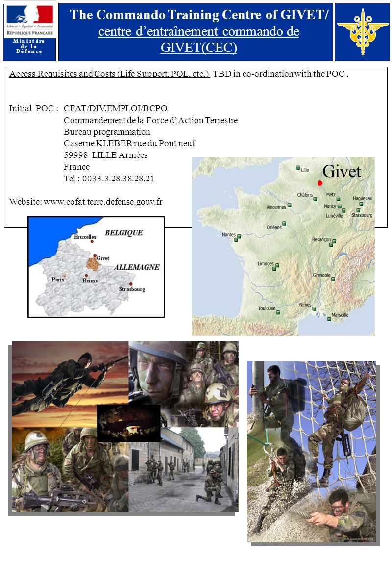 M i n i s t è re d e l a D é f e n s e The Commando Training Centre of GIVET/ centre dentraînement commando de GIVET(CEC) Access Requisites and Costs (Life Support, POL, etc.) TBD in co-ordination with the POC.