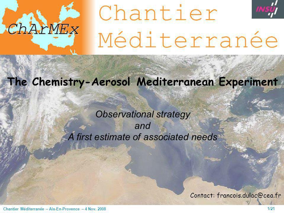 Chantier Méditerranée – Aix-En-Provence – 4 Nov. 2008 1/21 The Chemistry-Aerosol Mediterranean Experiment Observational strategy and A first estimate