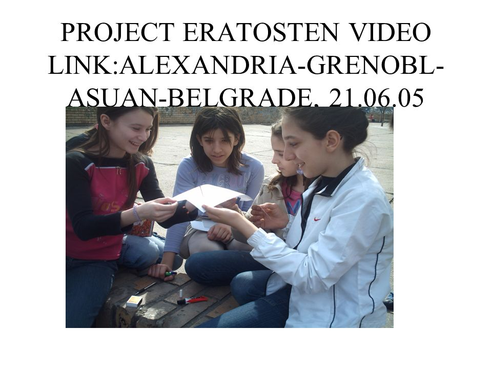 PROJECT ERATOSTEN VIDEO LINK:ALEXANDRIA-GRENOBL- ASUAN-BELGRADE, 21.06.05