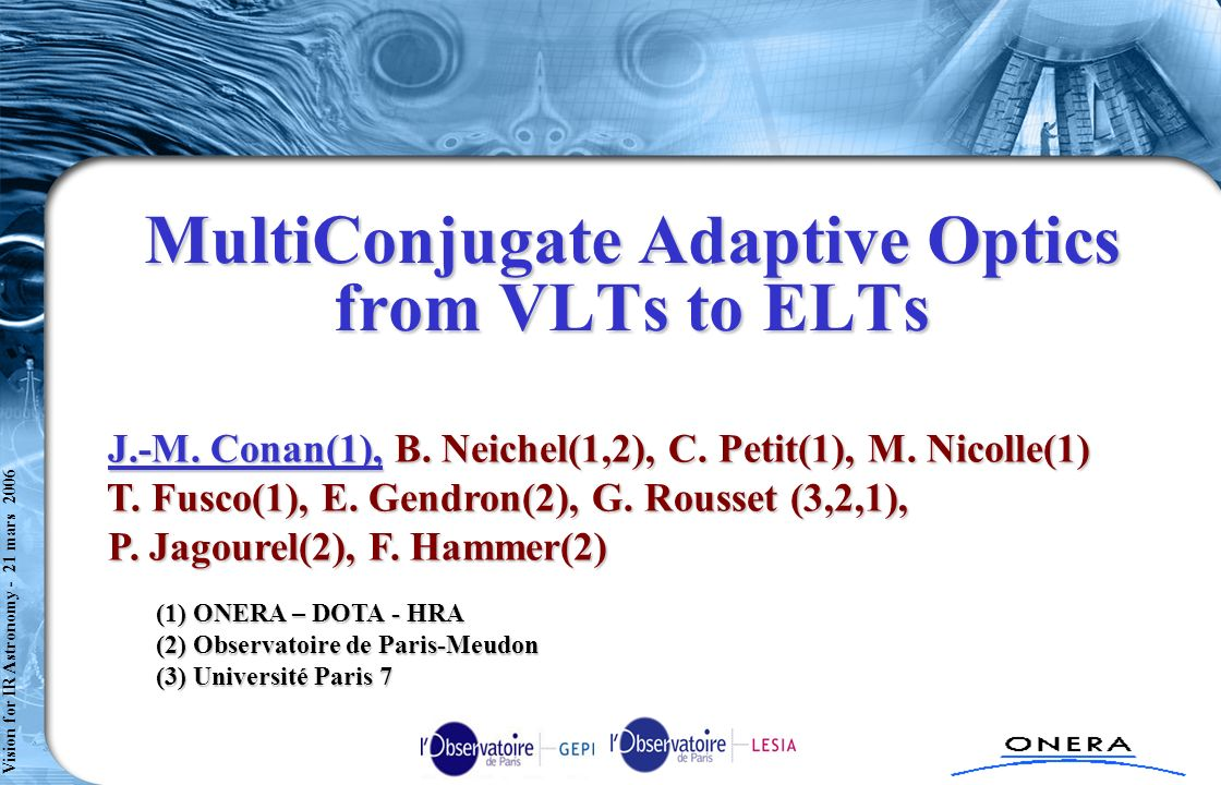 Comète axe 2 - TC1 : RSA n°2 - SPART/S t Cloud - 080304 Vision for IR Astronomy - 21 mars 2006 Planned VLT Systems and Demonstrators 1/2 8m-VLT MAD MCAO demonstrator [ESO-Arcetri] first light end 2006 –2 FoV NIR imaging : 5 to 8 NGS, 2 DM (~60 act.