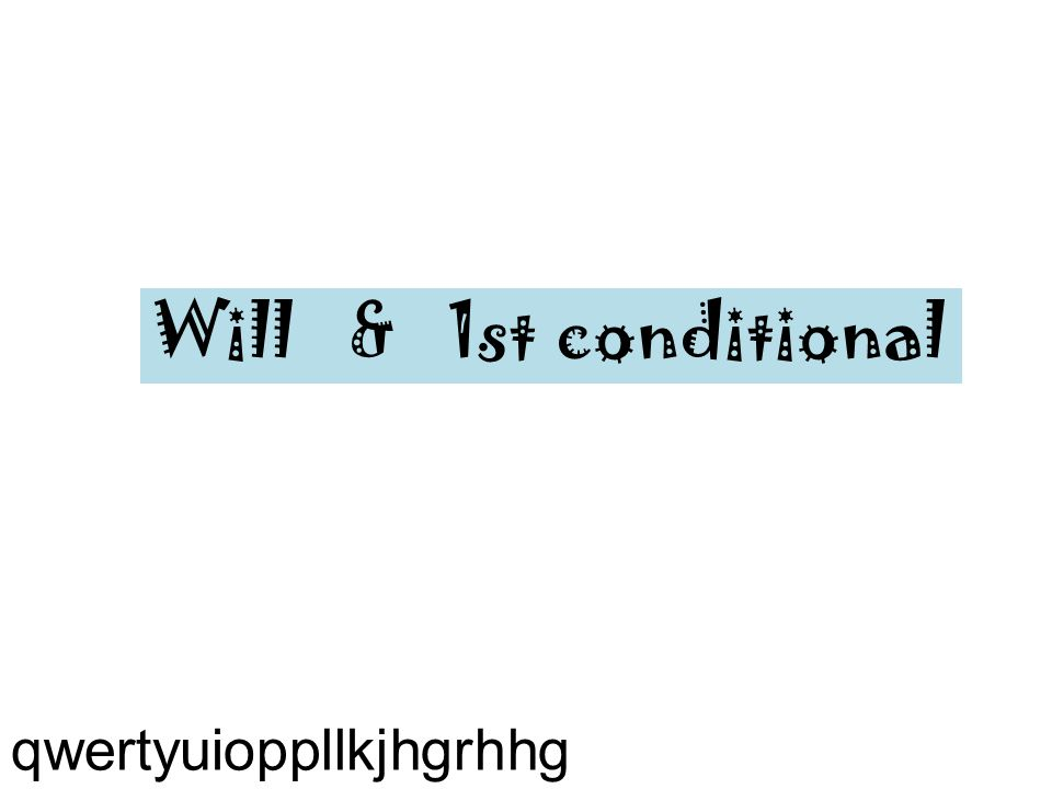 Will  St Conditional Qwertyuioppllkjhgrhhg Futuro Simple  Will