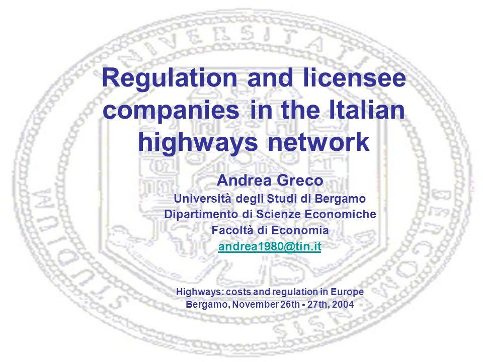 Regulation and licensee companies in the Italian highways network Andrea Greco Università degli Studi di Bergamo Dipartimento di Scienze Economiche Fa