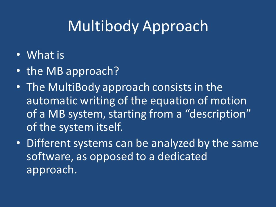Multibody Approach What is the MB approach.