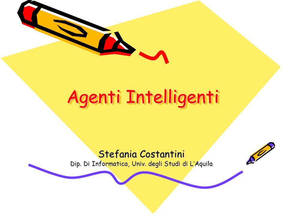 Agenti Intelligenti Agenti Intelligenti Stefania Costantini Dip.