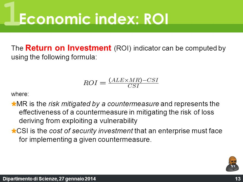 Dipartimento di Scienze, 27 gennaio 201413 1 The Return on Investment (ROI) indicator can be computed by using the following formula: where: MR is the