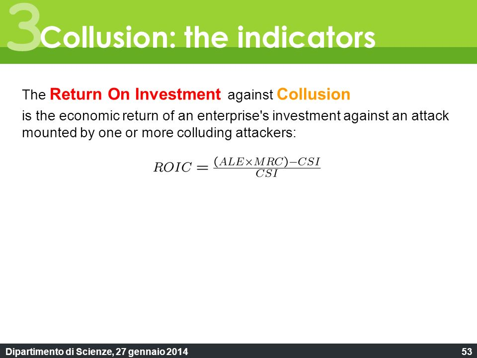Dipartimento di Scienze, 27 gennaio 201453 The Return On Investment against Collusion is the economic return of an enterprise's investment against an
