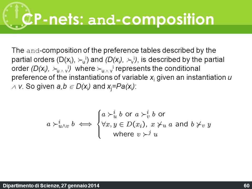 Dipartimento di Scienze, 27 gennaio 201460 CP-nets: and -composition The and -composition of the preference tables described by the partial orders (D(