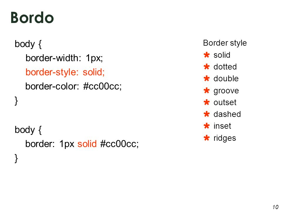 10 Bordo body { border-width: 1px; border-style: solid; border-color: #cc00cc; } body { border: 1px solid #cc00cc; } Border style solid dotted double