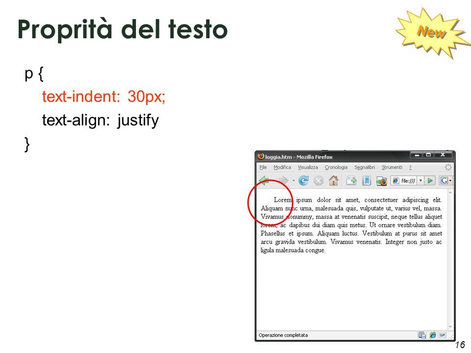 16 Proprità del testo p { text-indent: 30px; text-align: justify } New