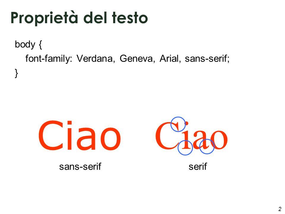 2 Proprietà del testo body { font-family: Verdana, Geneva, Arial, sans-serif; } Ciao sans-serifserif