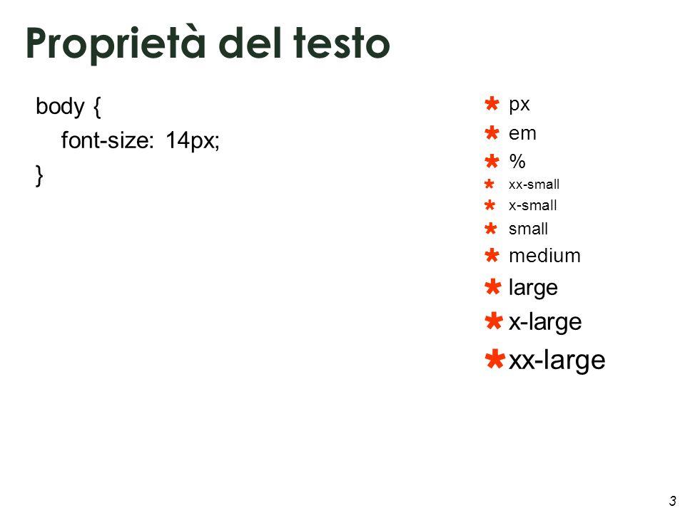 3 body { font-size: 14px; } px em % xx-small x-small small medium large x-large xx-large Proprietà del testo