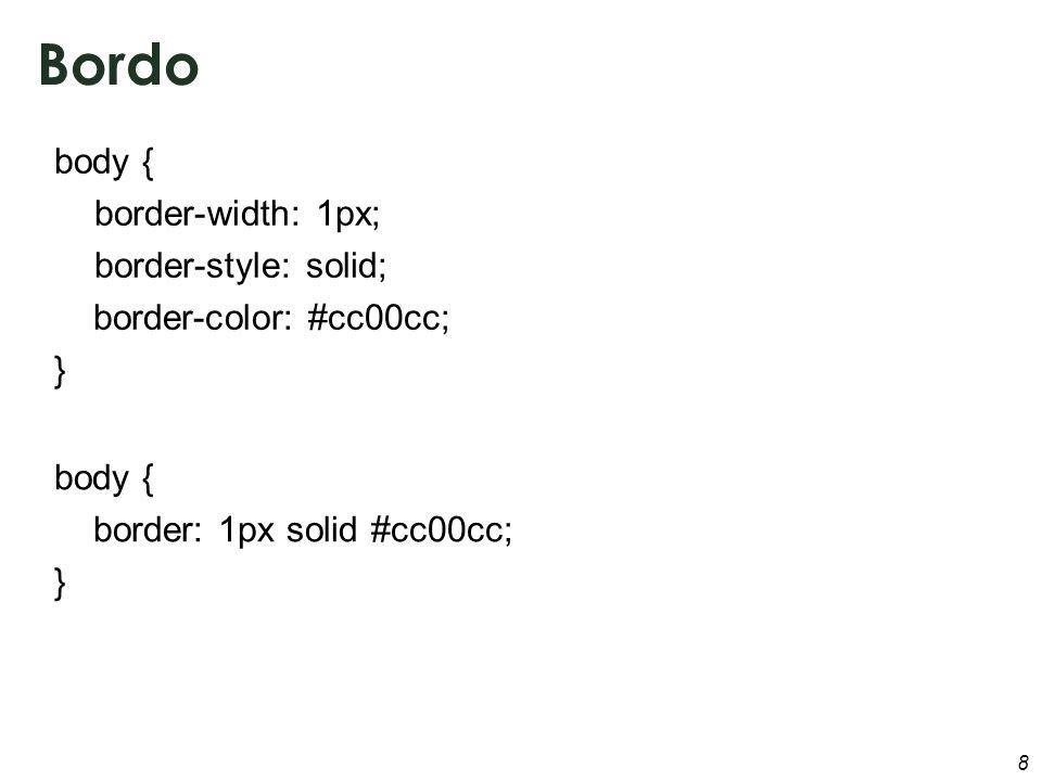 8 Bordo body { border-width: 1px; border-style: solid; border-color: #cc00cc; } body { border: 1px solid #cc00cc; }
