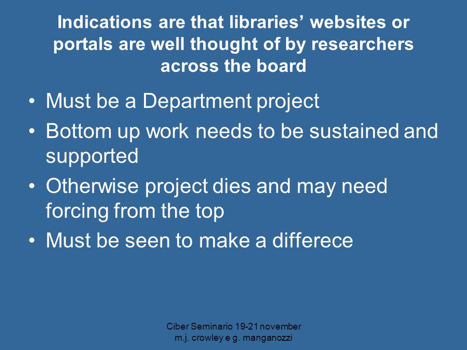 Ciber Seminario 19-21 november m.j. crowley e g. manganozzi Indications are that libraries websites or portals are well thought of by researchers acro