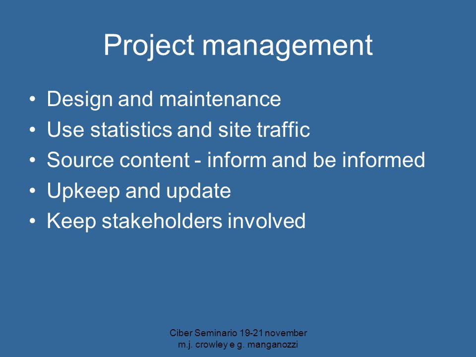 Project management Design and maintenance Use statistics and site traffic Source content - inform and be informed Upkeep and update Keep stakeholders