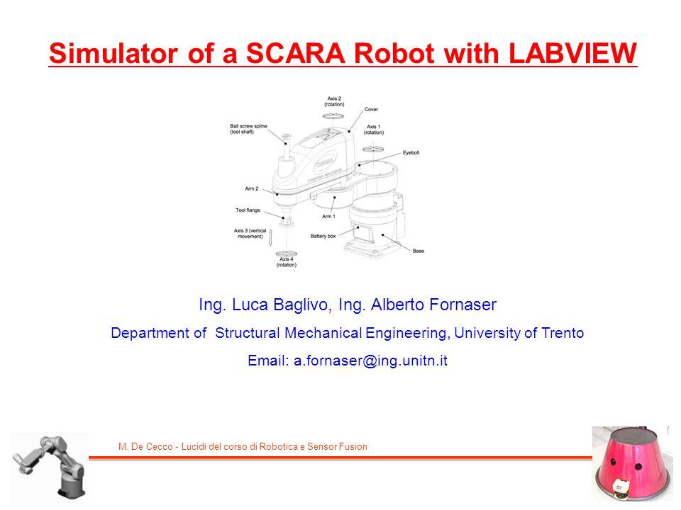 M. De Cecco - Lucidi del corso di Robotica e Sensor Fusion Simulator of a SCARA Robot with LABVIEW Ing. Luca Baglivo, Ing. Alberto Fornaser Department